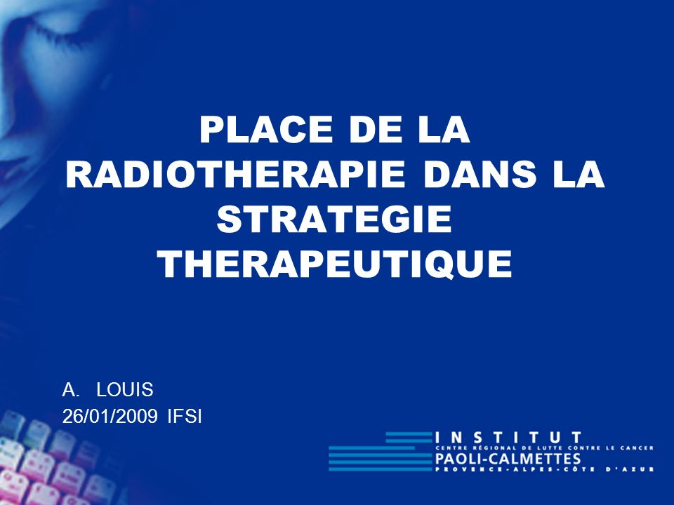 PLACE DE LA RADIOTHERAPIE DANS LA STRATEGIE THERAPEUTIQUE