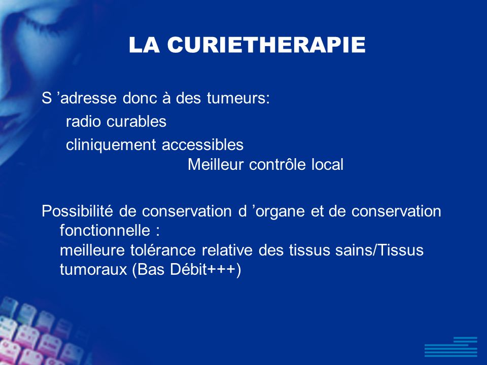 LA CURIETHERAPIE S 'adresse donc à des tumeurs: radio curables