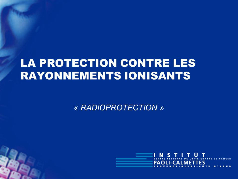 LA PROTECTION CONTRE LES RAYONNEMENTS IONISANTS