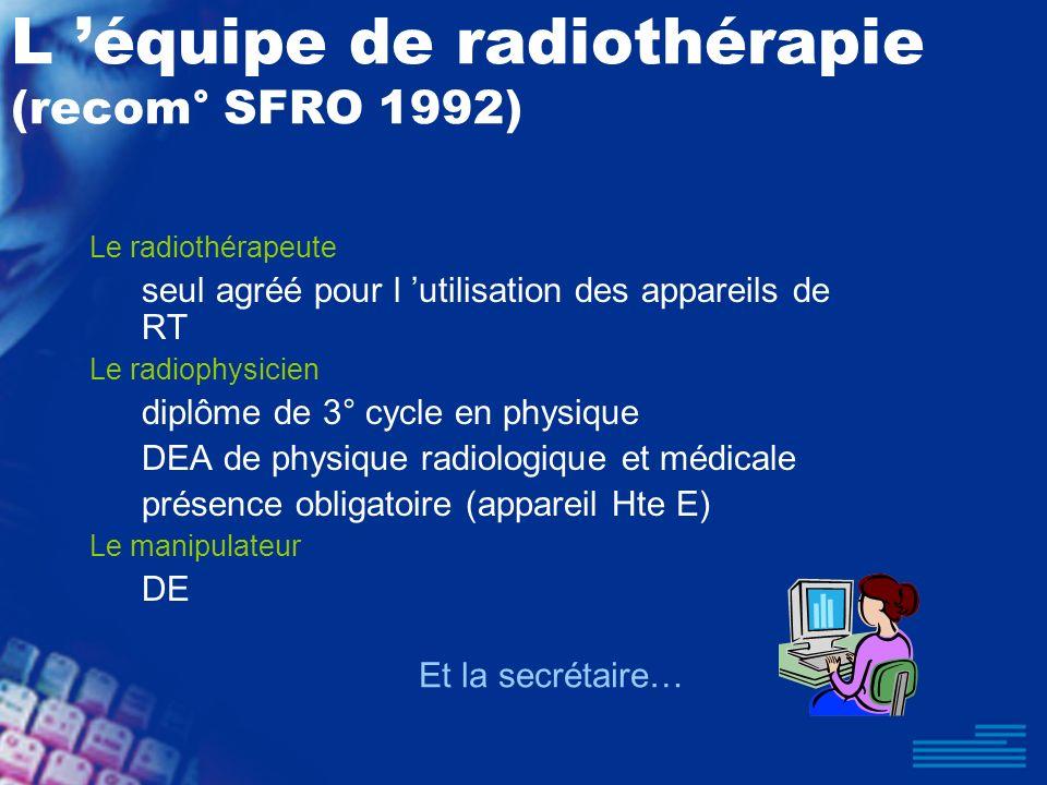 L 'équipe de radiothérapie (recom° SFRO 1992)
