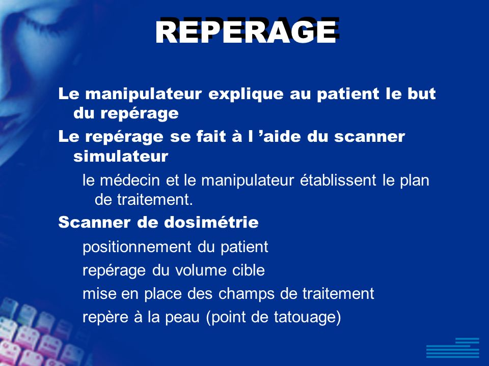 REPERAGE Le manipulateur explique au patient le but du repérage