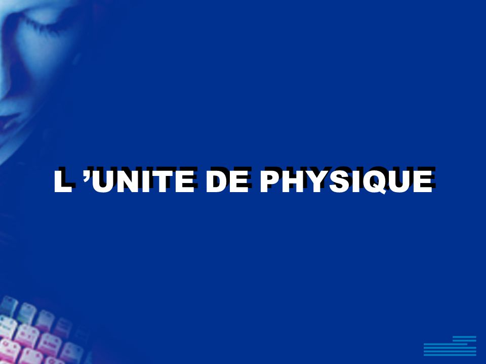 L 'UNITE DE PHYSIQUE