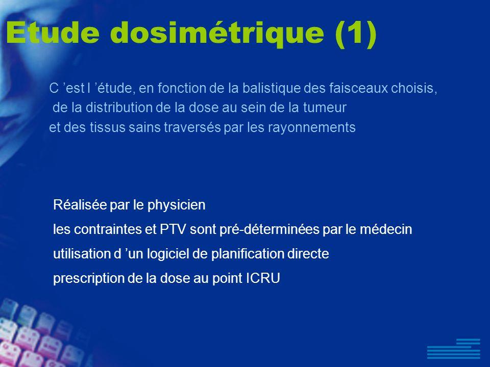 Etude dosimétrique (1) C 'est l 'étude, en fonction de la balistique des faisceaux choisis, de la distribution de la dose au sein de la tumeur.