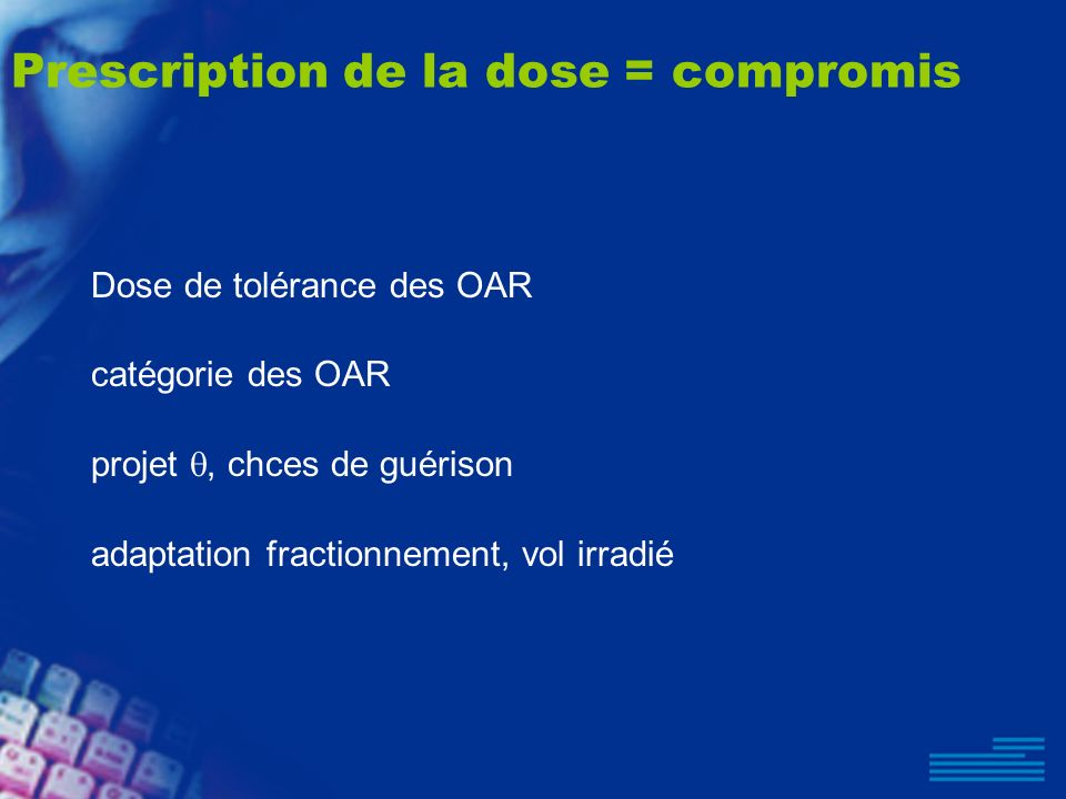 Prescription de la dose = compromis