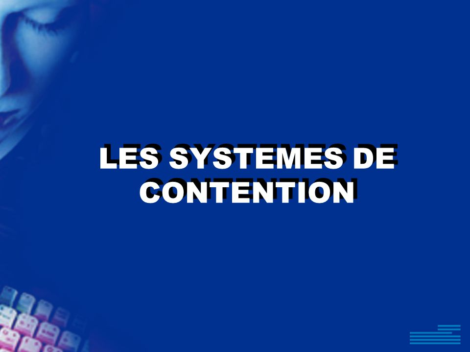 LES SYSTEMES DE CONTENTION