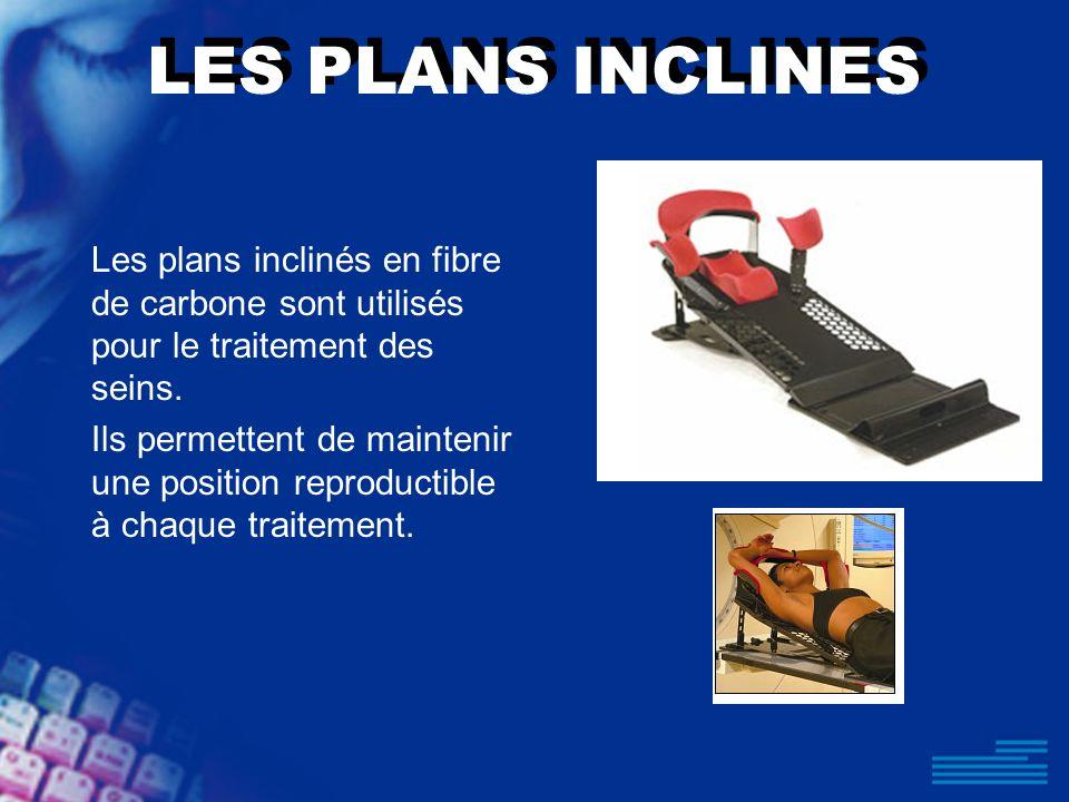 LES PLANS INCLINES Les plans inclinés en fibre de carbone sont utilisés pour le traitement des seins.
