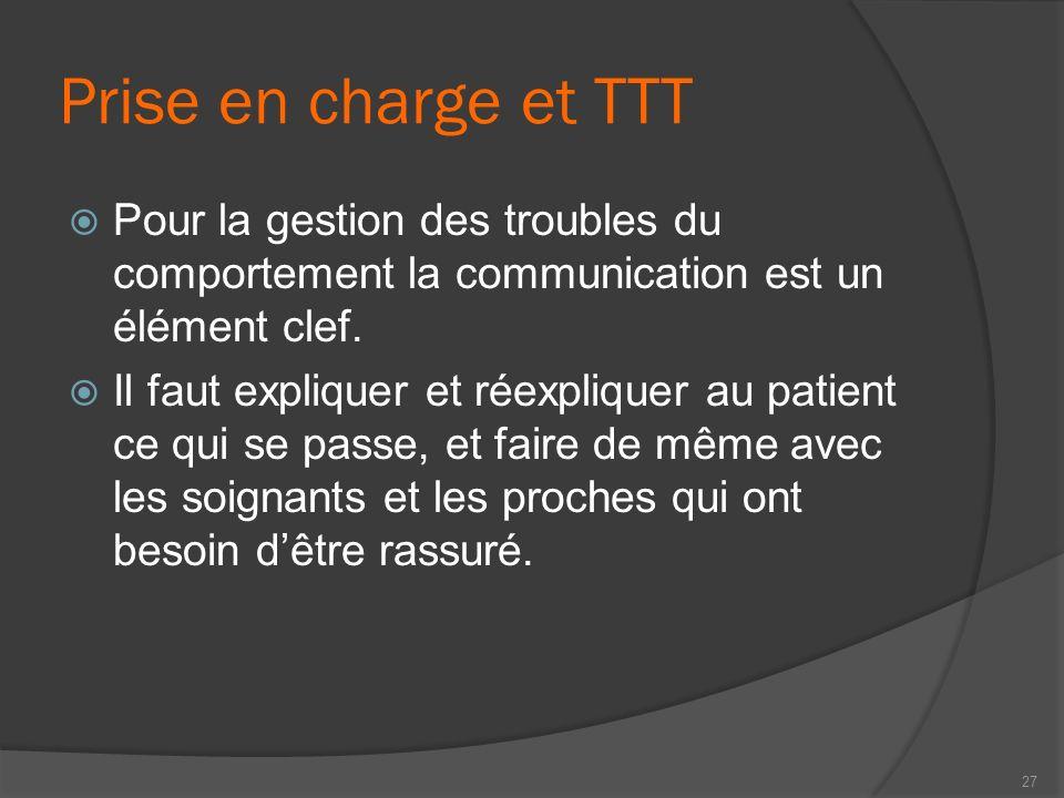 Prise en charge et TTT Pour la gestion des troubles du comportement la communication est un élément clef.