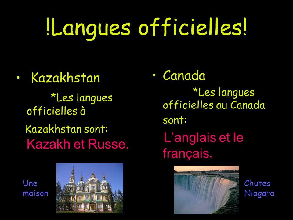 !Langues officielles! Canada Kazakhstan *Les langues officielles à