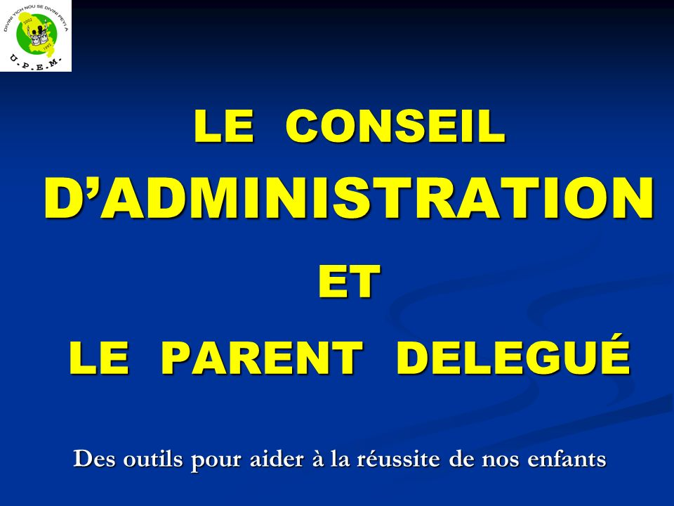 LE CONSEIL D'ADMINISTRATION ET LE PARENT DELEGUÉ