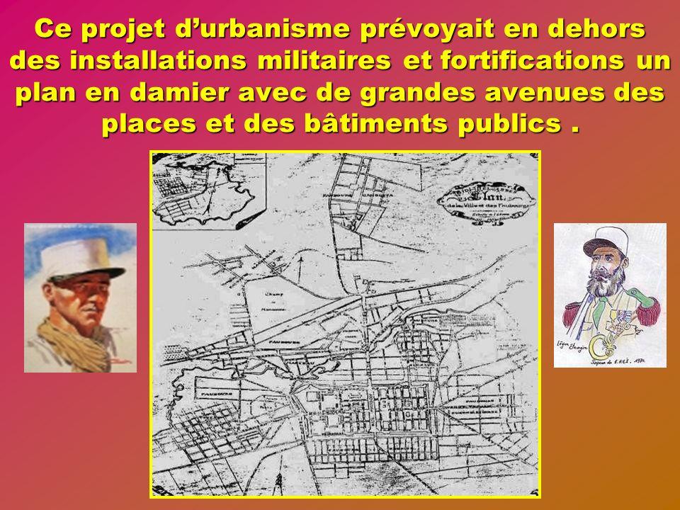 Ce projet d'urbanisme prévoyait en dehors des installations militaires et fortifications un plan en damier avec de grandes avenues des places et des bâtiments publics .