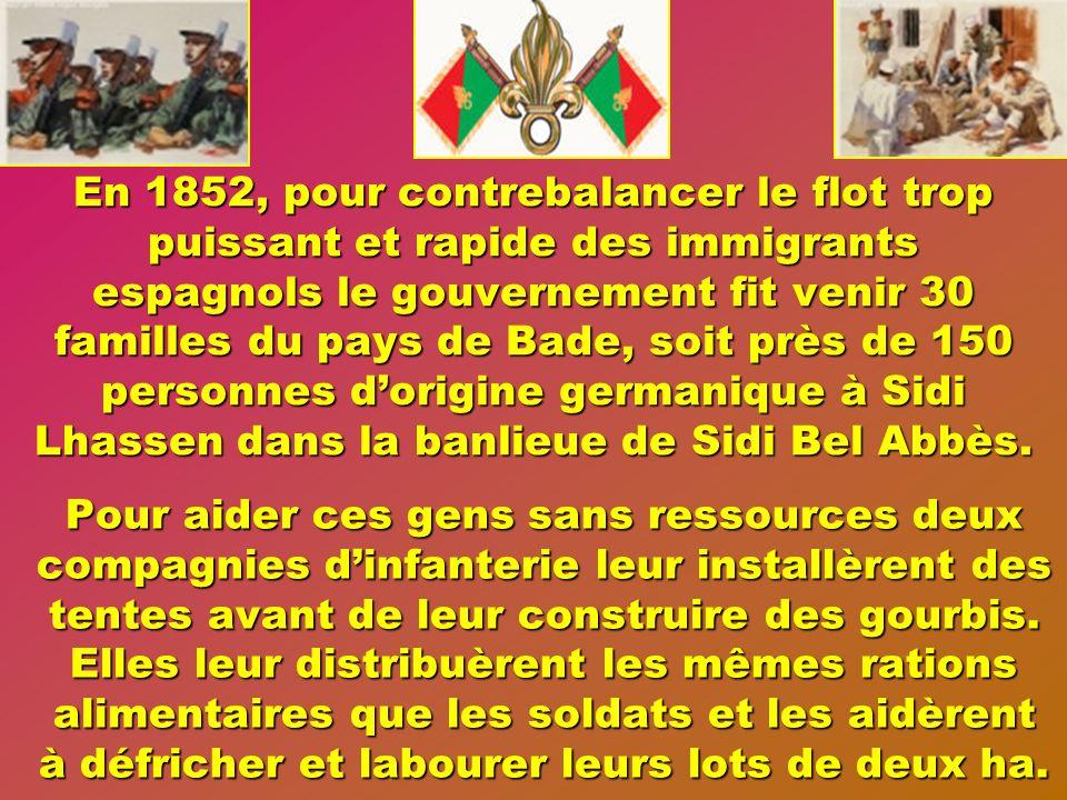 En 1852, pour contrebalancer le flot trop puissant et rapide des immigrants espagnols le gouvernement fit venir 30 familles du pays de Bade, soit près de 150 personnes d'origine germanique à Sidi Lhassen dans la banlieue de Sidi Bel Abbès.