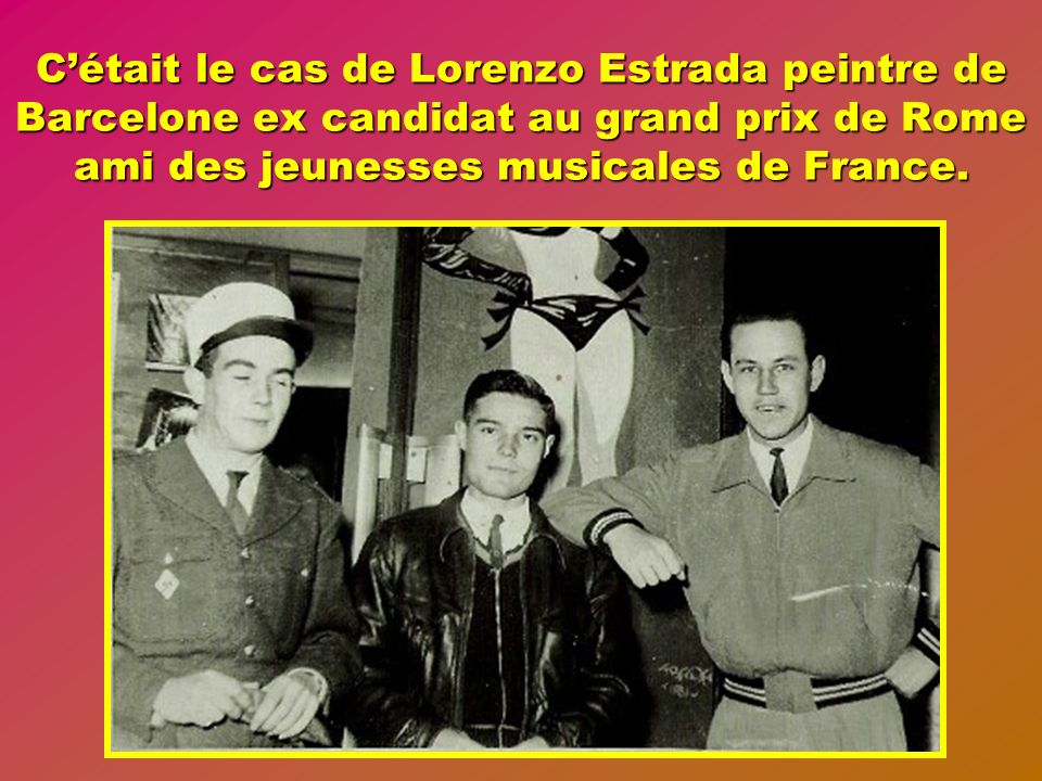 C'était le cas de Lorenzo Estrada peintre de Barcelone ex candidat au grand prix de Rome ami des jeunesses musicales de France.