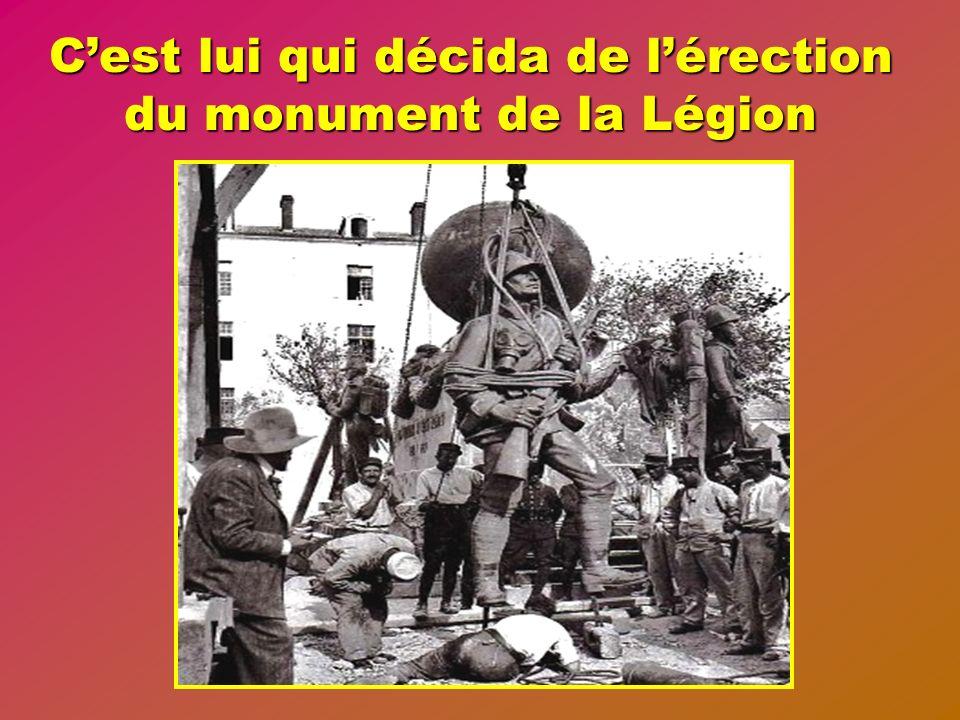 C'est lui qui décida de l'érection du monument de la Légion