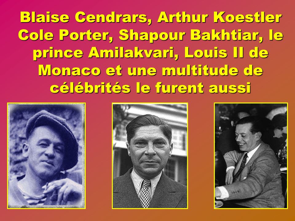 Blaise Cendrars, Arthur Koestler Cole Porter, Shapour Bakhtiar, le prince Amilakvari, Louis II de Monaco et une multitude de célébrités le furent aussi