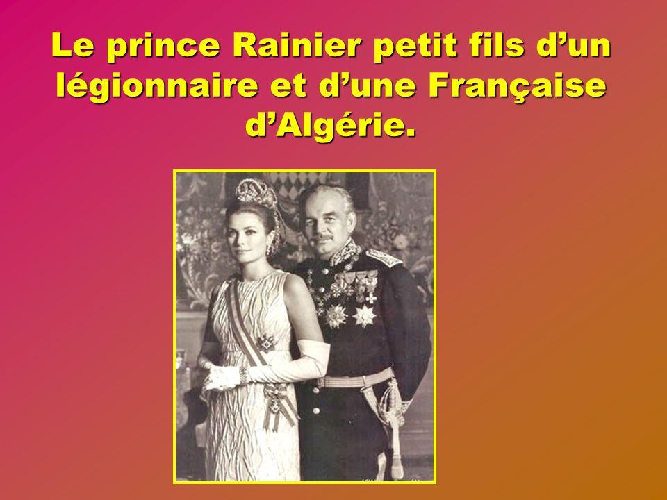 Le prince Rainier petit fils d'un légionnaire et d'une Française d'Algérie.