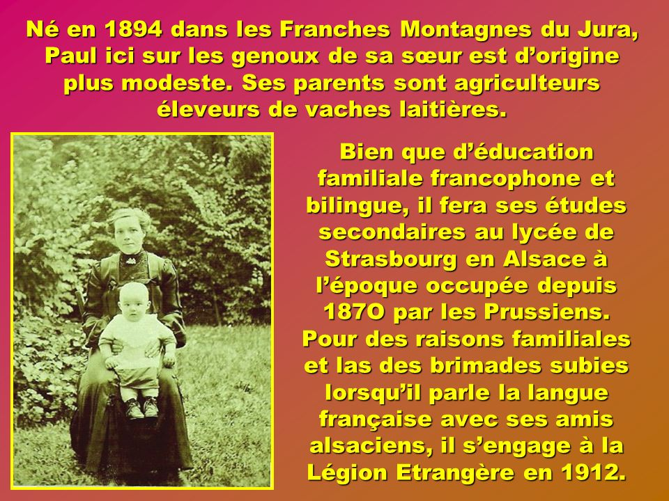Né en 1894 dans les Franches Montagnes du Jura, Paul ici sur les genoux de sa sœur est d'origine plus modeste. Ses parents sont agriculteurs éleveurs de vaches laitières.