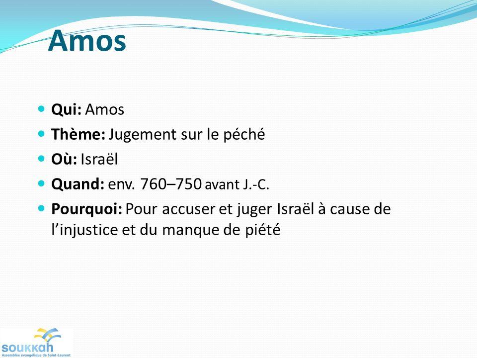 Amos Qui: Amos Thème: Jugement sur le péché Où: Israël