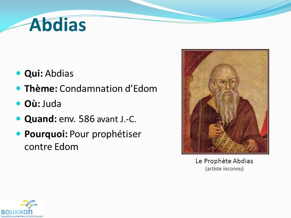 Abdias Qui: Abdias Thème: Condamnation d'Edom Où: Juda