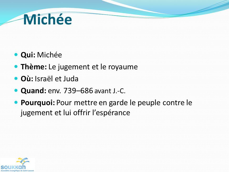 Michée Qui: Michée Thème: Le jugement et le royaume Où: Israël et Juda