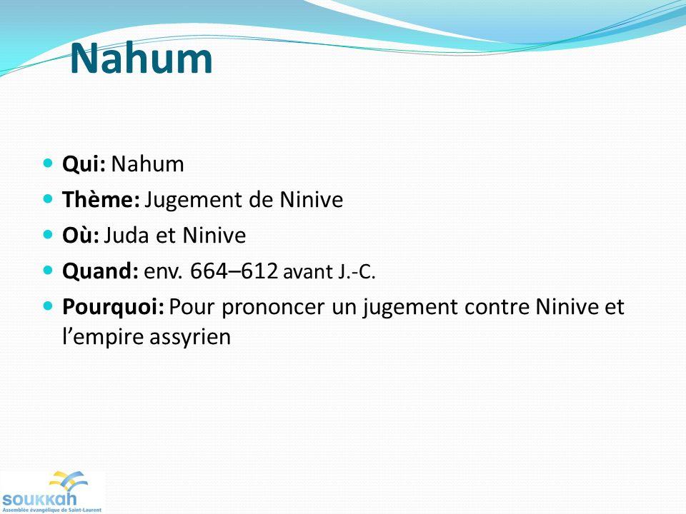Nahum Qui: Nahum Thème: Jugement de Ninive Où: Juda et Ninive