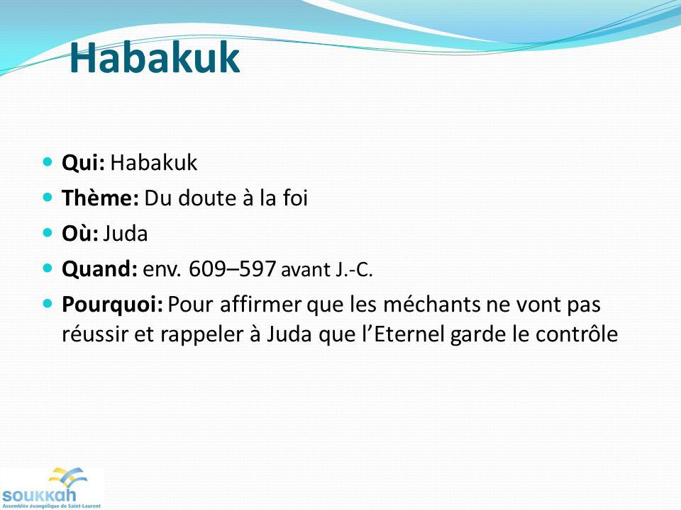 Habakuk Qui: Habakuk Thème: Du doute à la foi Où: Juda