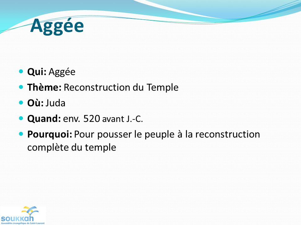 Aggée Qui: Aggée Thème: Reconstruction du Temple Où: Juda