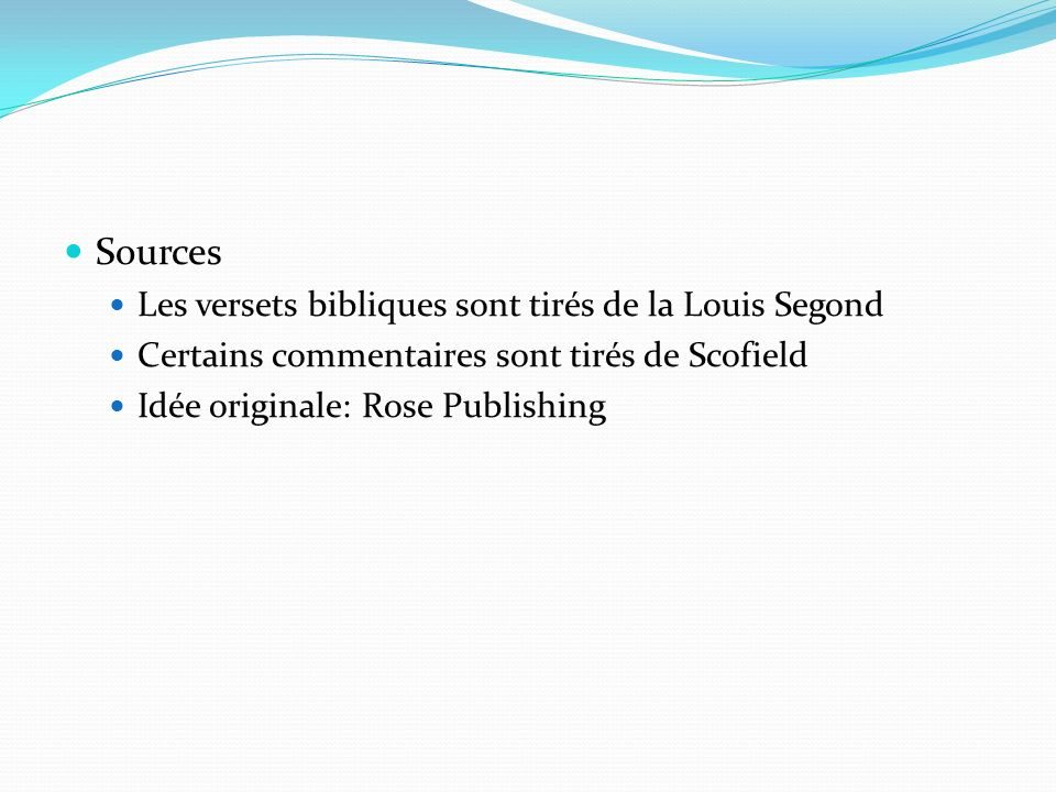 Sources Les versets bibliques sont tirés de la Louis Segond