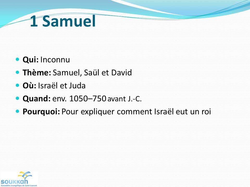 1 Samuel Qui: Inconnu Thème: Samuel, Saül et David Où: Israël et Juda