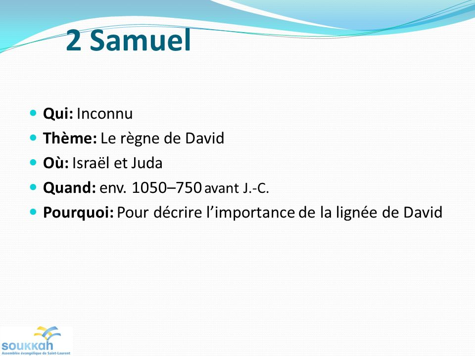 2 Samuel Qui: Inconnu Thème: Le règne de David Où: Israël et Juda