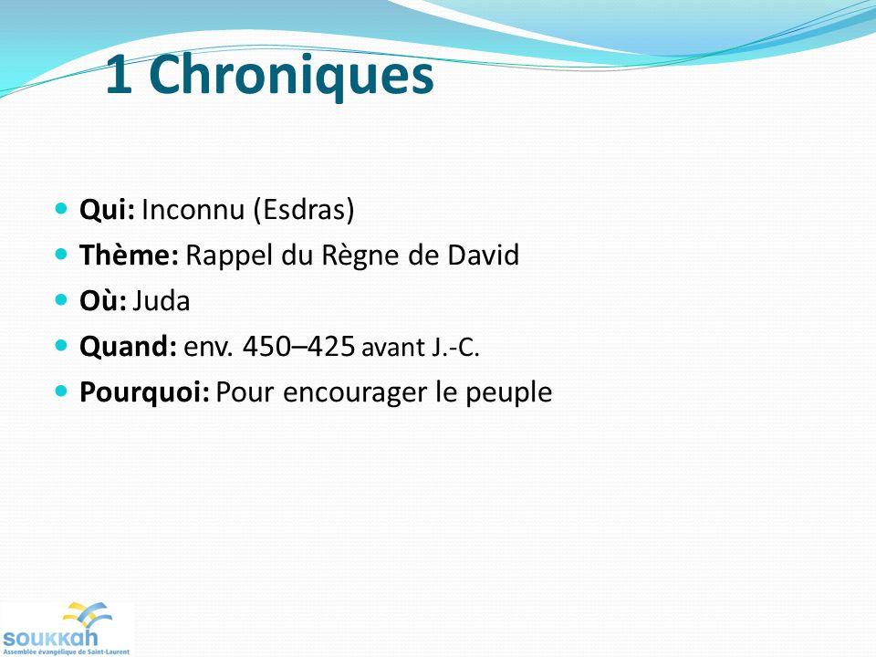 1 Chroniques Qui: Inconnu (Esdras) Thème: Rappel du Règne de David