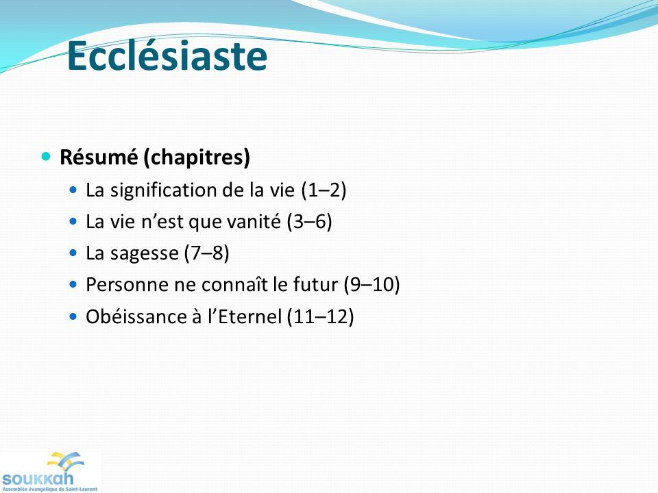 Ecclésiaste Résumé (chapitres) La signification de la vie (1–2)