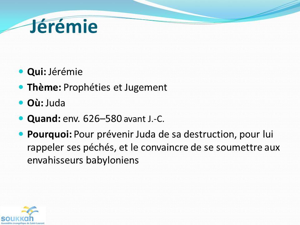 Jérémie Qui: Jérémie Thème: Prophéties et Jugement Où: Juda