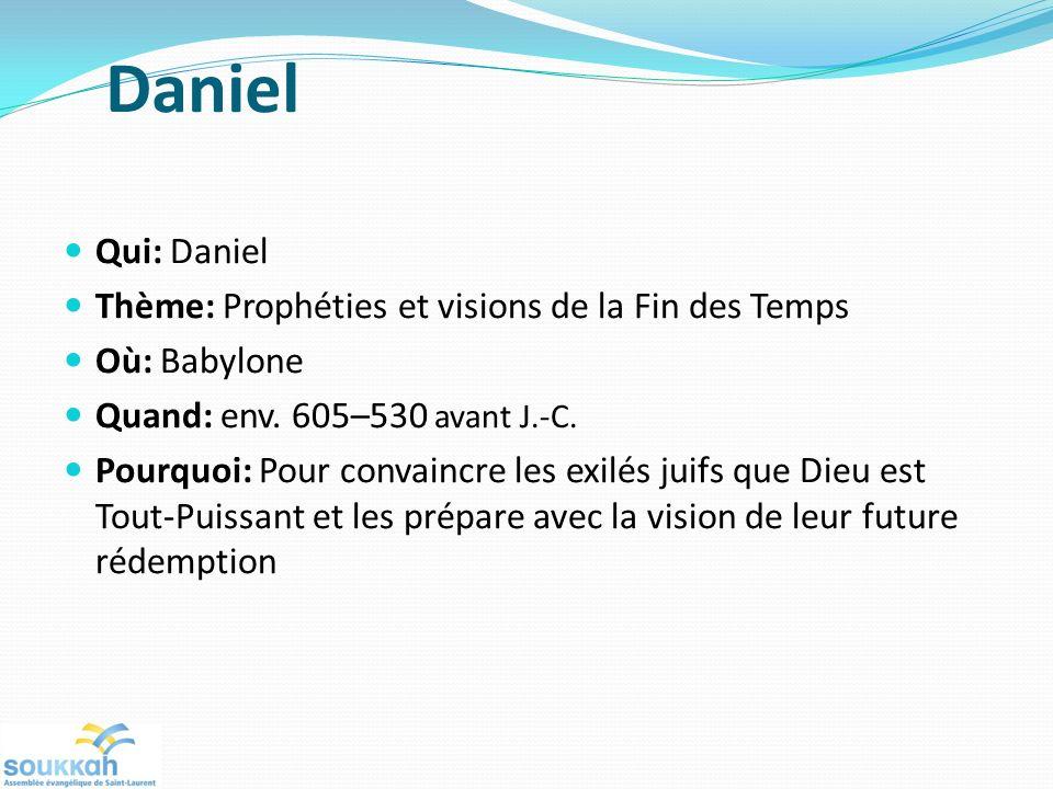 Daniel Qui: Daniel Thème: Prophéties et visions de la Fin des Temps