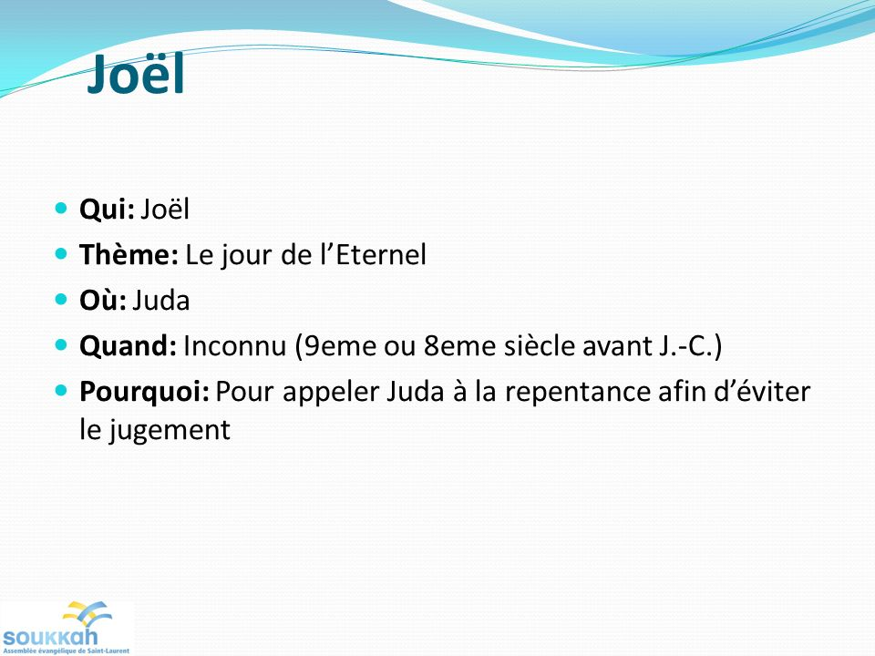 Joël Qui: Joël Thème: Le jour de l'Eternel Où: Juda