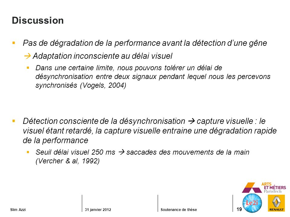 Discussion Pas de dégradation de la performance avant la détection d'une gêne.  Adaptation inconsciente au délai visuel.