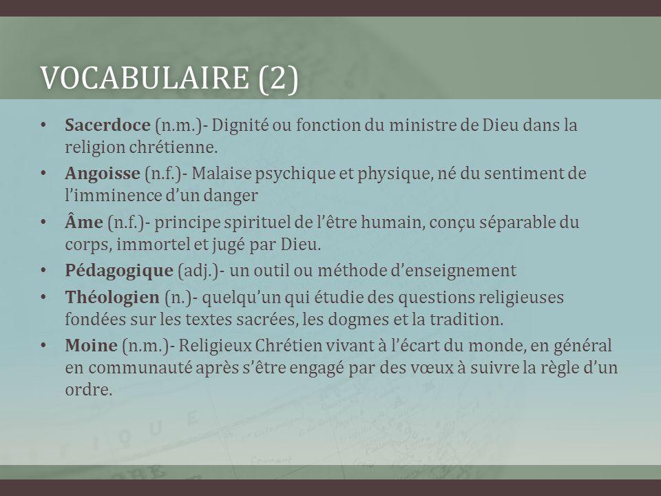Vocabulaire (2) Sacerdoce (n.m.)- Dignité ou fonction du ministre de Dieu dans la religion chrétienne.