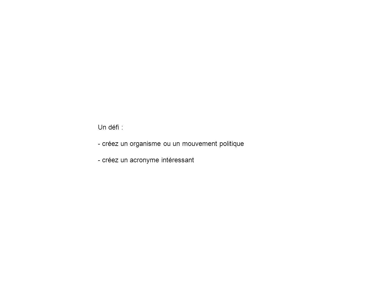 Un défi : - créez un organisme ou un mouvement politique - créez un acronyme intéressant