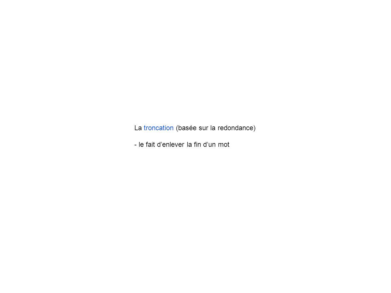 La troncation (basée sur la redondance)