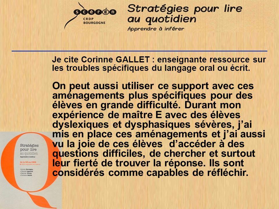 Je cite Corinne GALLET : enseignante ressource sur les troubles spécifiques du langage oral ou écrit.