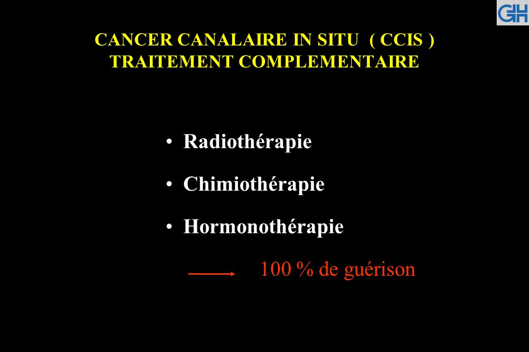 CANCER CANALAIRE IN SITU ( CCIS ) TRAITEMENT COMPLEMENTAIRE