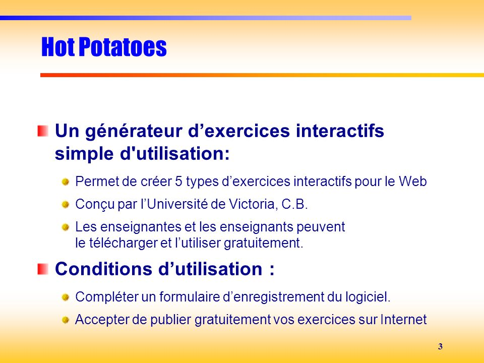 Hot Potatoes Un générateur d'exercices interactifs simple d utilisation: Permet de créer 5 types d'exercices interactifs pour le Web.