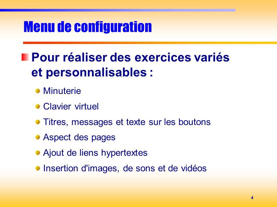 Menu de configuration Pour réaliser des exercices variés et personnalisables : Minuterie. Clavier virtuel.