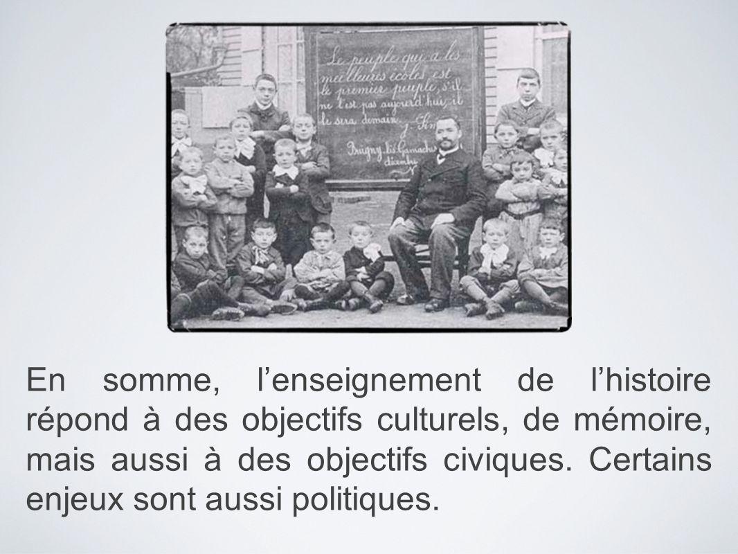En somme, l'enseignement de l'histoire répond à des objectifs culturels, de mémoire, mais aussi à des objectifs civiques.