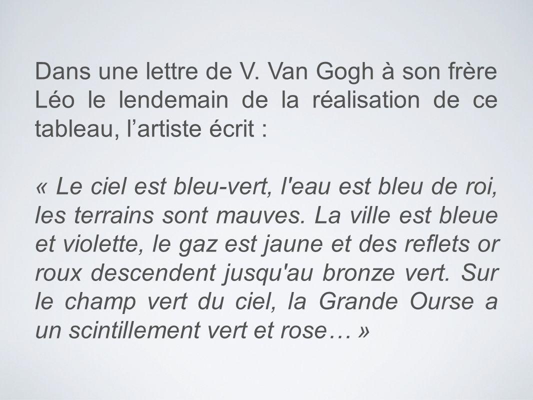 Dans une lettre de V. Van Gogh à son frère Léo le lendemain de la réalisation de ce tableau, l'artiste écrit :