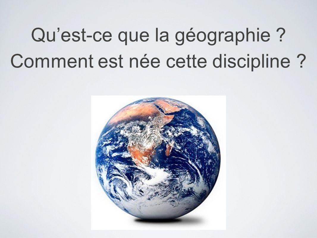 Qu'est-ce que la géographie Comment est née cette discipline