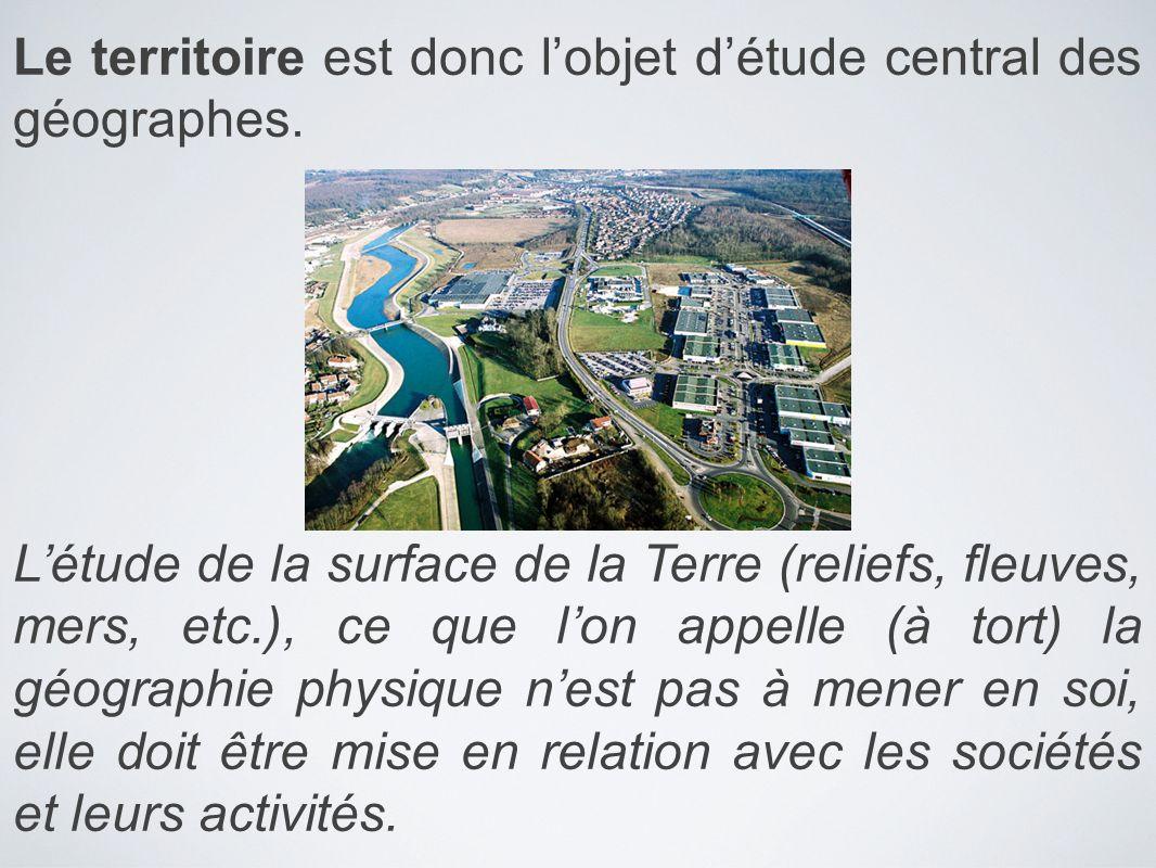 Le territoire est donc l'objet d'étude central des géographes.