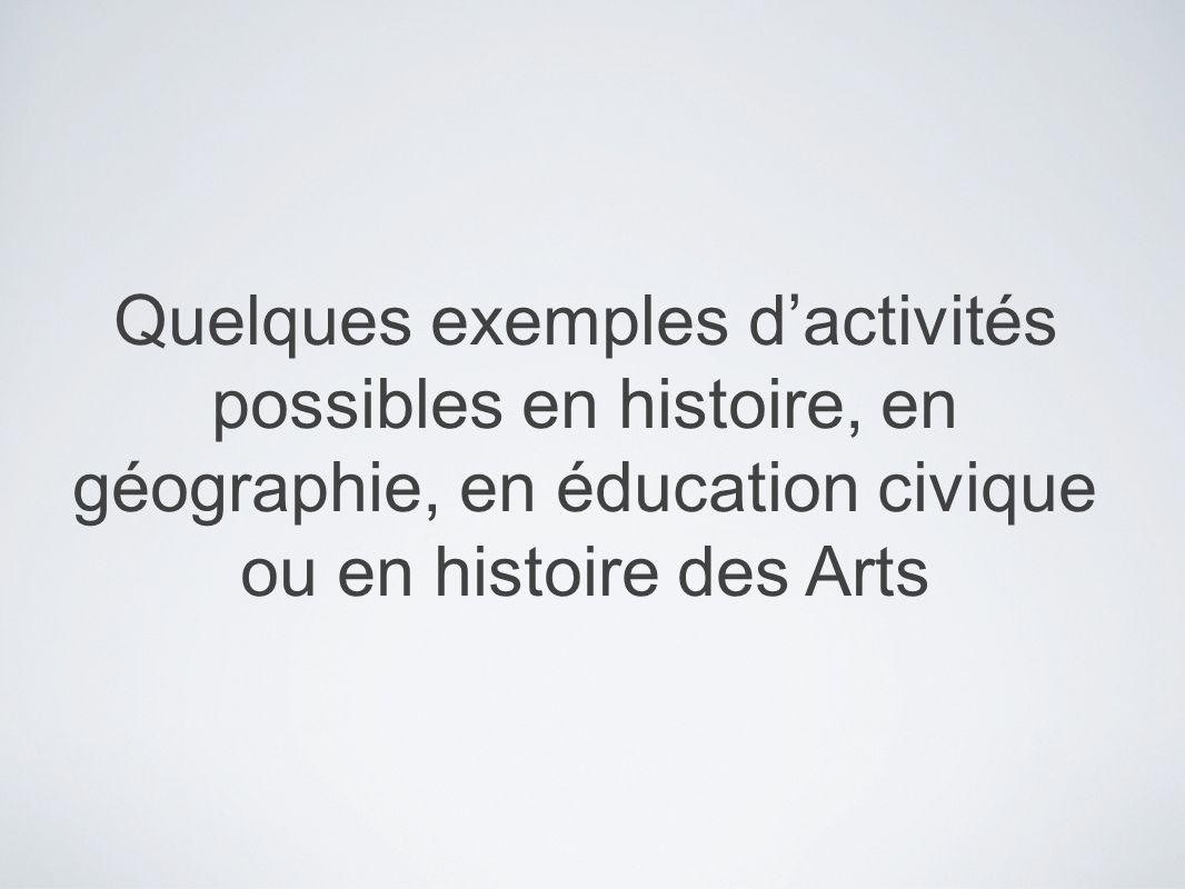 Quelques exemples d'activités possibles en histoire, en géographie, en éducation civique ou en histoire des Arts