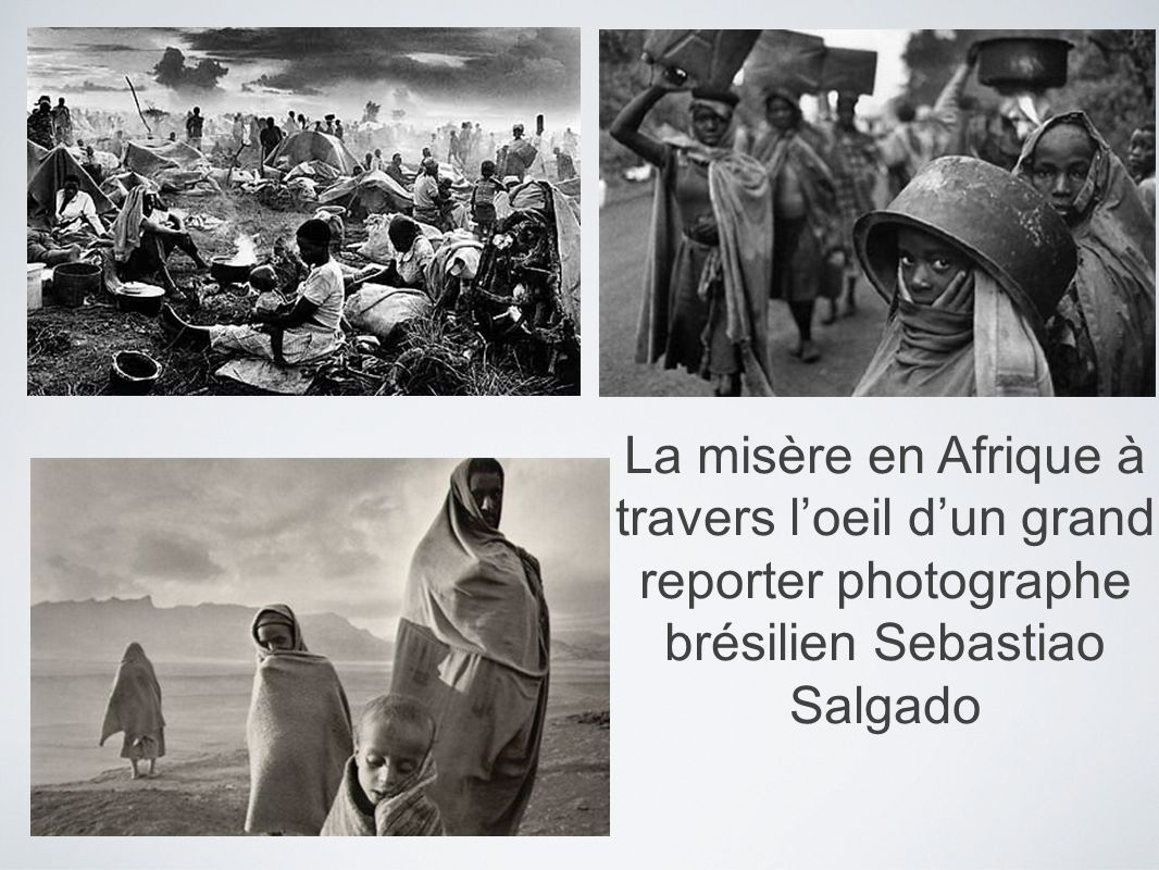 La misère en Afrique à travers l'oeil d'un grand reporter photographe brésilien Sebastiao Salgado