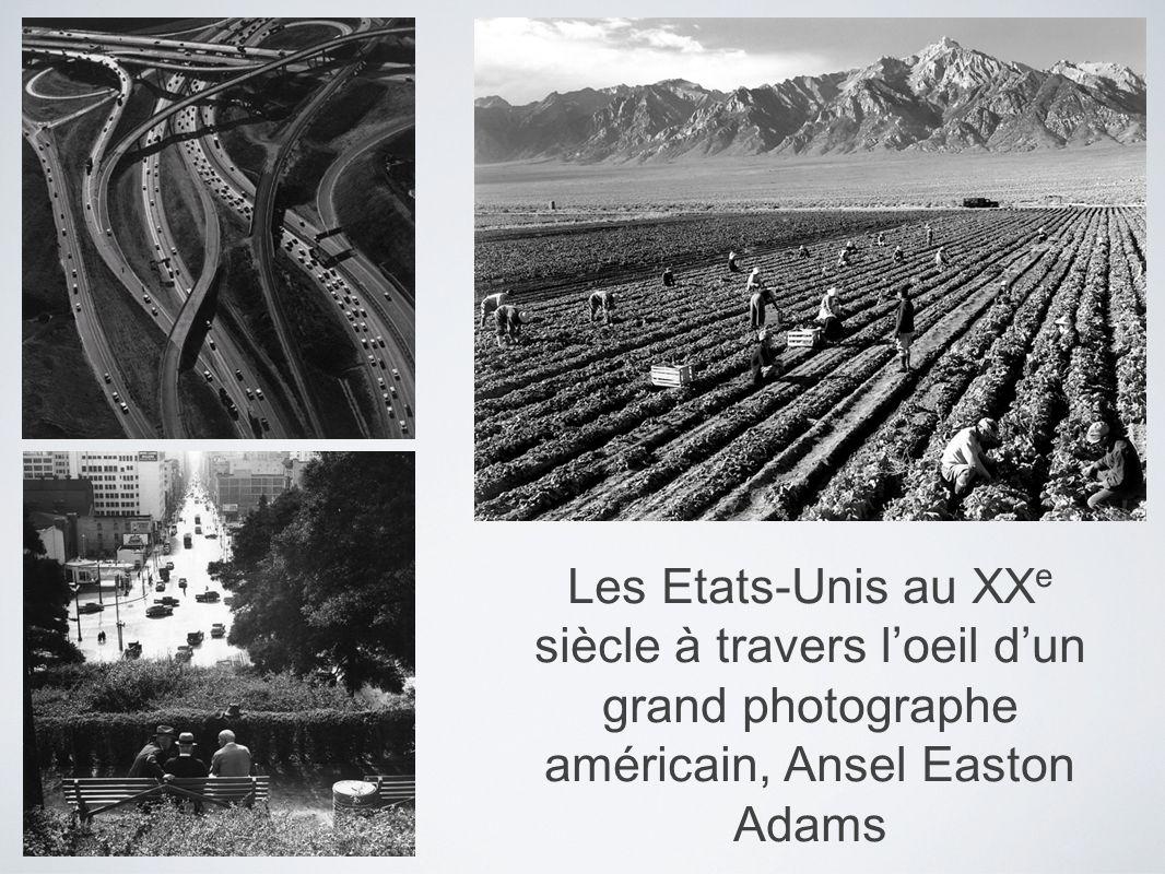 Les Etats-Unis au XXe siècle à travers l'oeil d'un grand photographe américain, Ansel Easton Adams