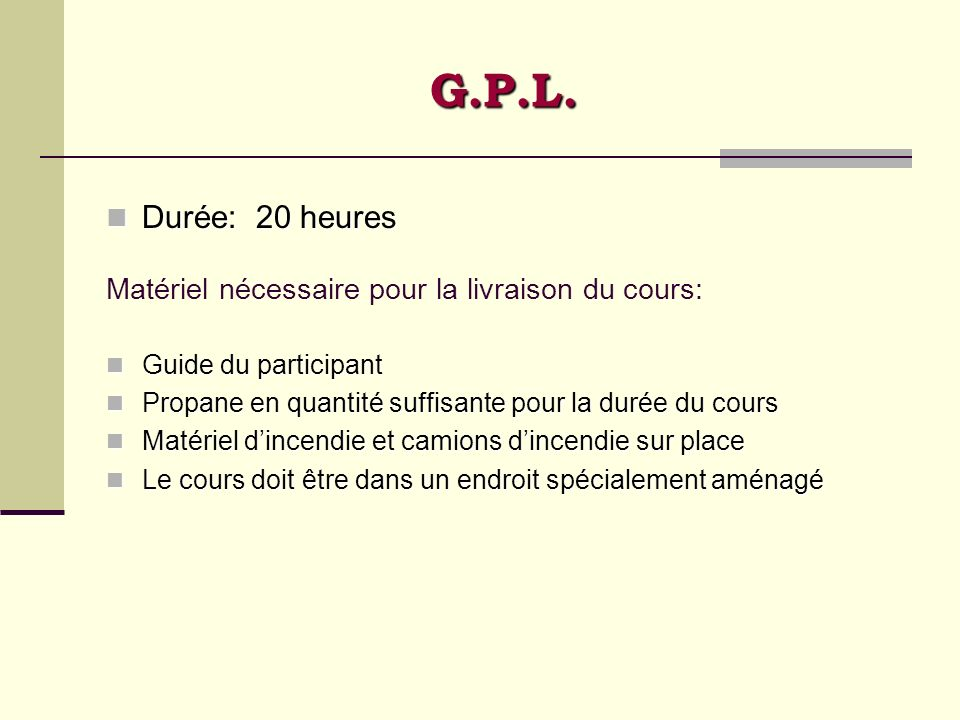 G.P.L. Durée: 20 heures. Matériel nécessaire pour la livraison du cours: Guide du participant.